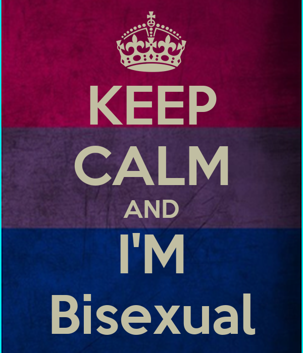 KEEP CALM AND I'M Bisexual