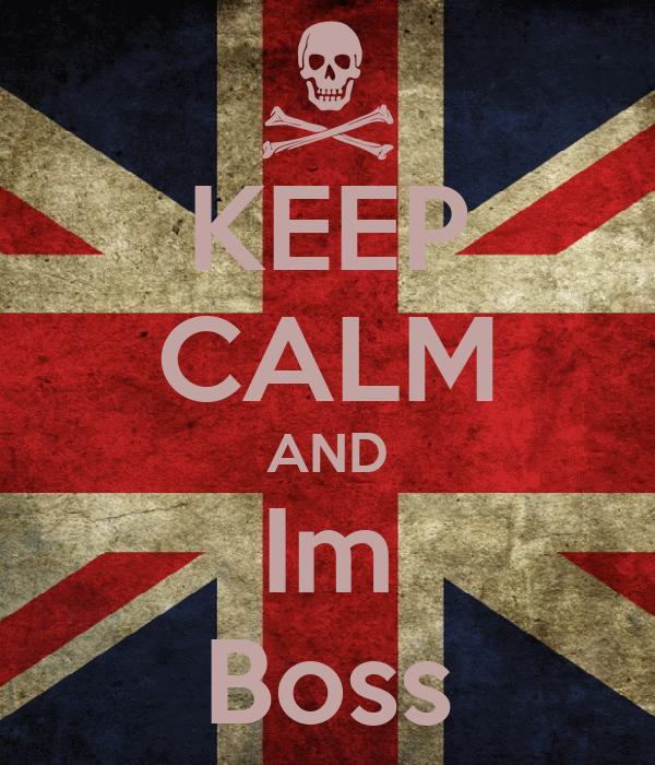 KEEP CALM AND Im Boss