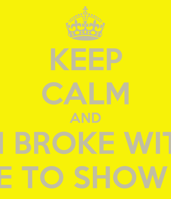KEEP CALM AND IM BROKE WITH NONE TO SHOW FOR