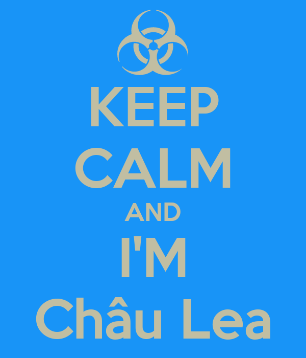KEEP CALM AND I'M Châu Lea