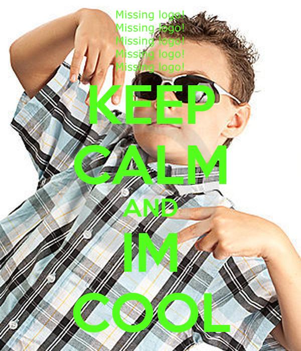 KEEP CALM AND IM COOL