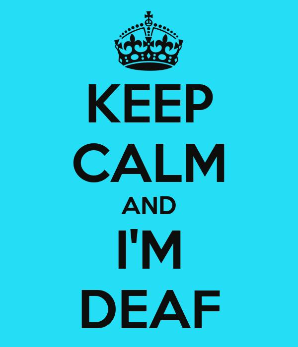 KEEP CALM AND I'M DEAF