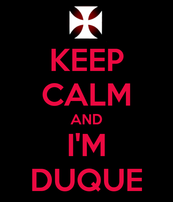 KEEP CALM AND I'M DUQUE