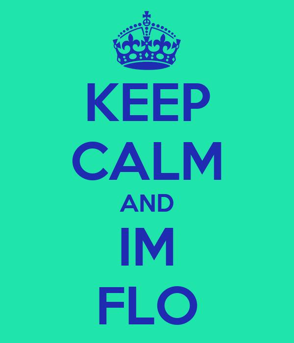 KEEP CALM AND IM FLO