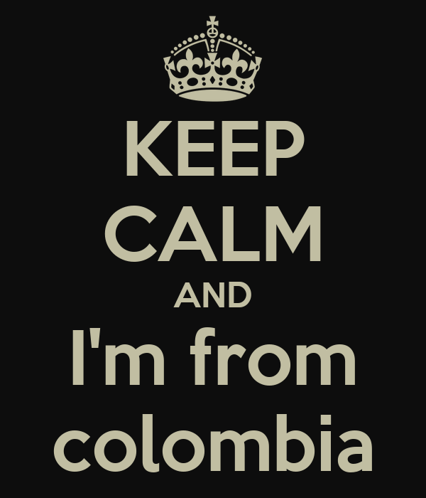 KEEP CALM AND I'm from colombia