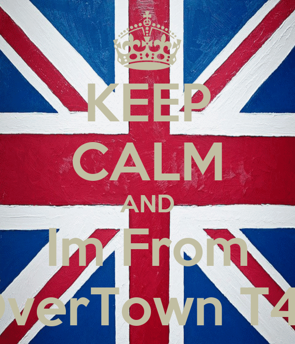 KEEP CALM AND Im From OverTown T4L