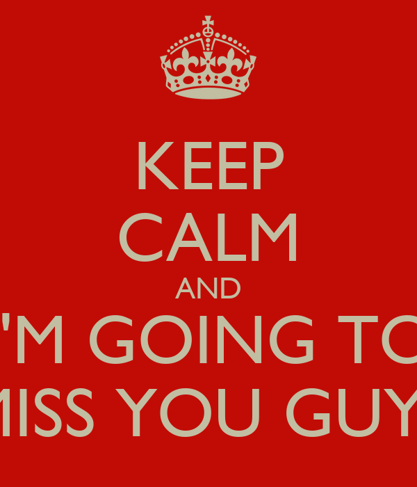 Keep Calm And Im Going To Miss You Guys Poster Francis Keep
