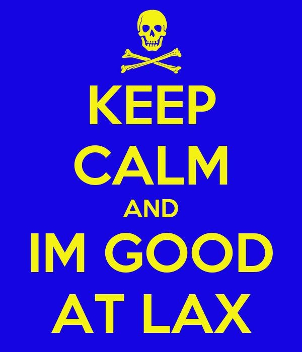 KEEP CALM AND IM GOOD AT LAX