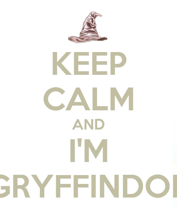 KEEP CALM AND I'M GRYFFINDOR