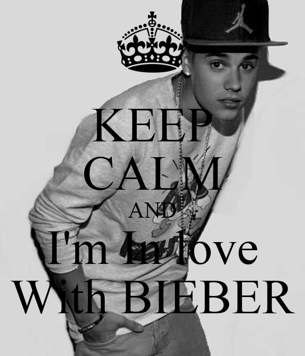 KEEP CALM AND I'm In love With BIEBER