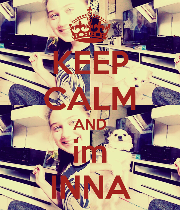 KEEP CALM AND im INNA