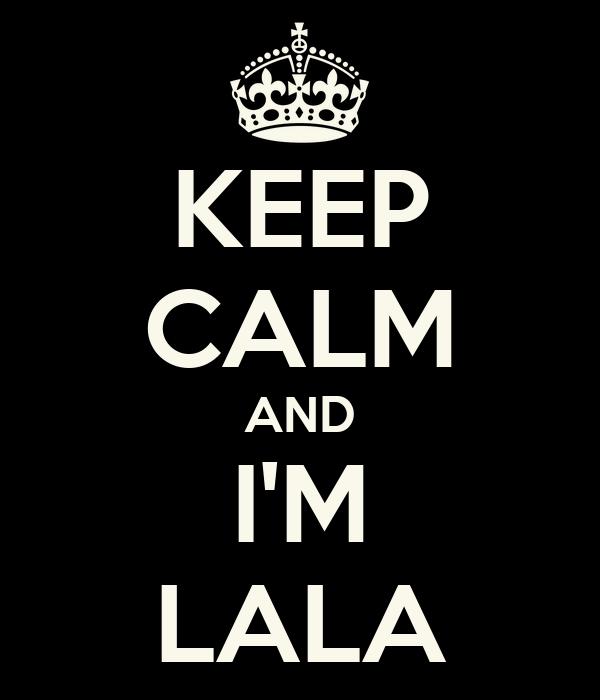 KEEP CALM AND I'M LALA