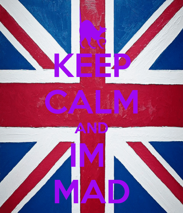KEEP CALM AND IM  MAD