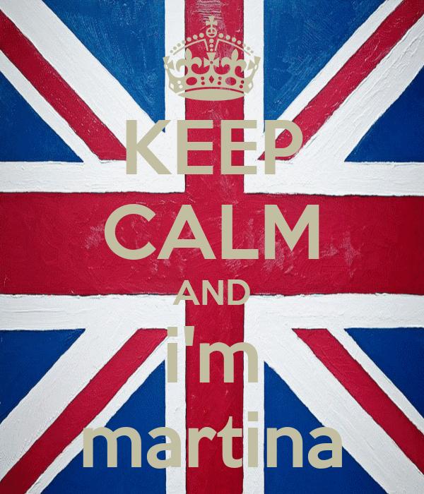 KEEP CALM AND i'm martina