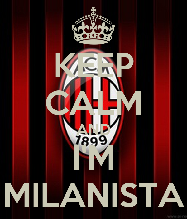 KEEP CALM AND I'M MILANISTA