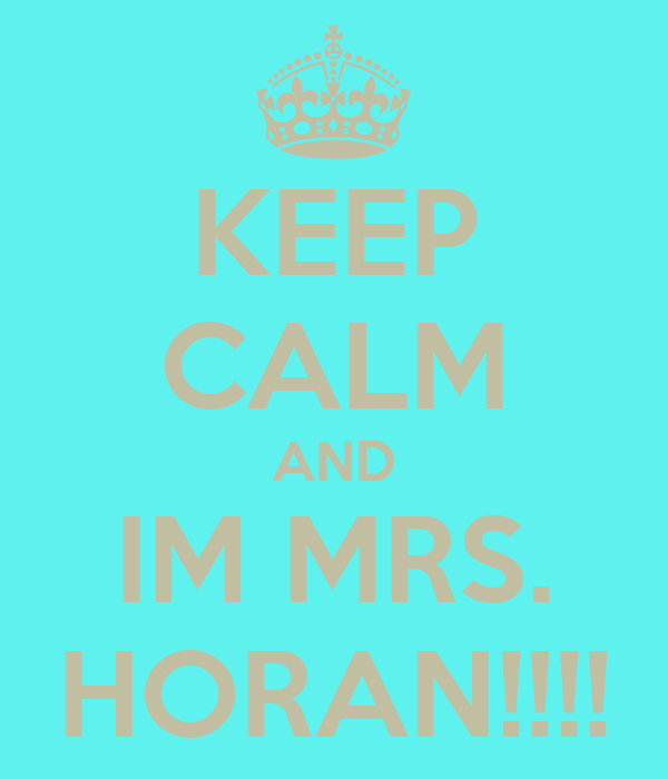 KEEP CALM AND IM MRS. HORAN!!!!