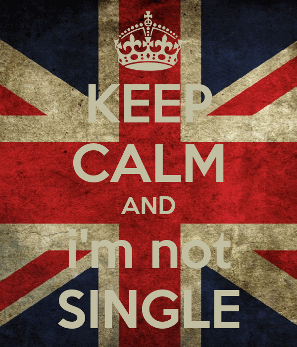 KEEP CALM AND i'm not SINGLE