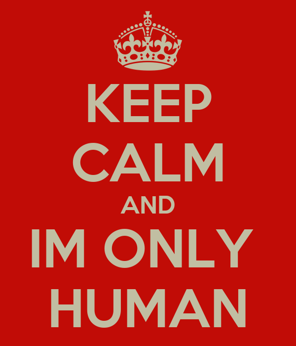 KEEP CALM AND IM ONLY  HUMAN
