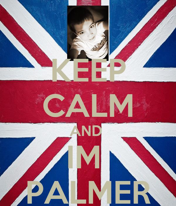 KEEP CALM AND  IM  PALMER