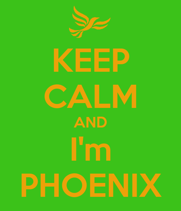 KEEP CALM AND I'm PHOENIX