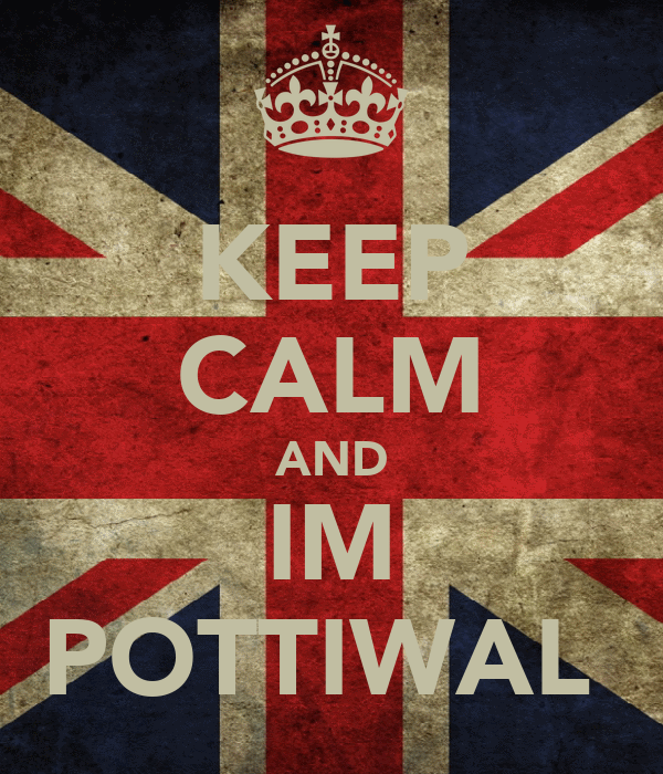 KEEP CALM AND IM POTTIWAL