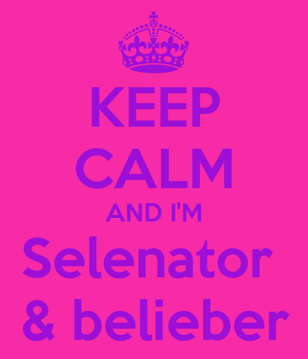 KEEP CALM AND I'M Selenator  & belieber