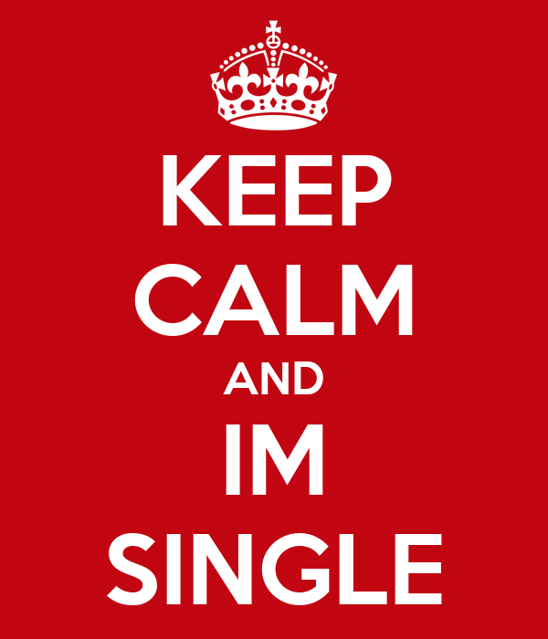 KEEP CALM AND IM SINGLE