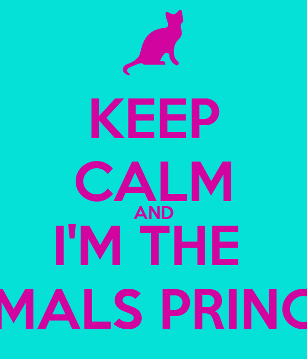 KEEP CALM AND I'M THE  ANIMALS PRINCESS