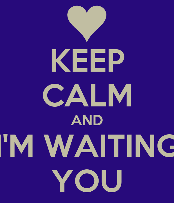 KEEP CALM AND I'M WAITING YOU