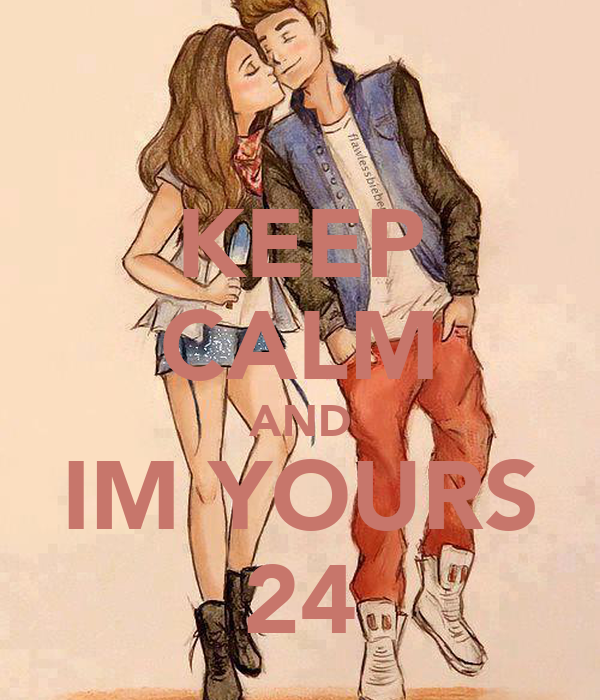 KEEP CALM AND IM YOURS 24