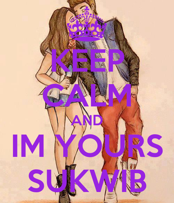 KEEP CALM AND IM YOURS SUKWIB