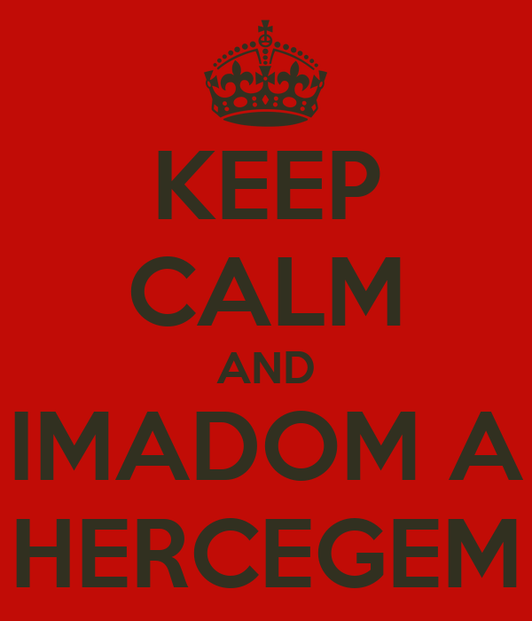 KEEP CALM AND IMADOM A HERCEGEM