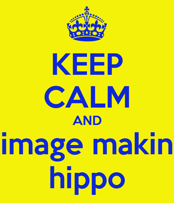 KEEP CALM AND image makin hippo