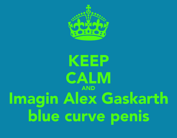 KEEP CALM AND Imagin Alex Gaskarth blue curve penis