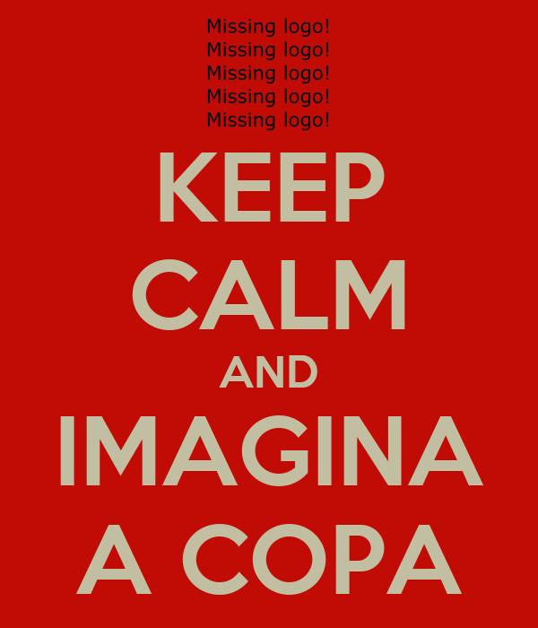 KEEP CALM AND IMAGINA A COPA