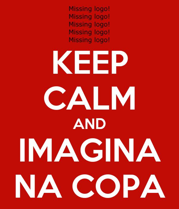 KEEP CALM AND IMAGINA NA COPA