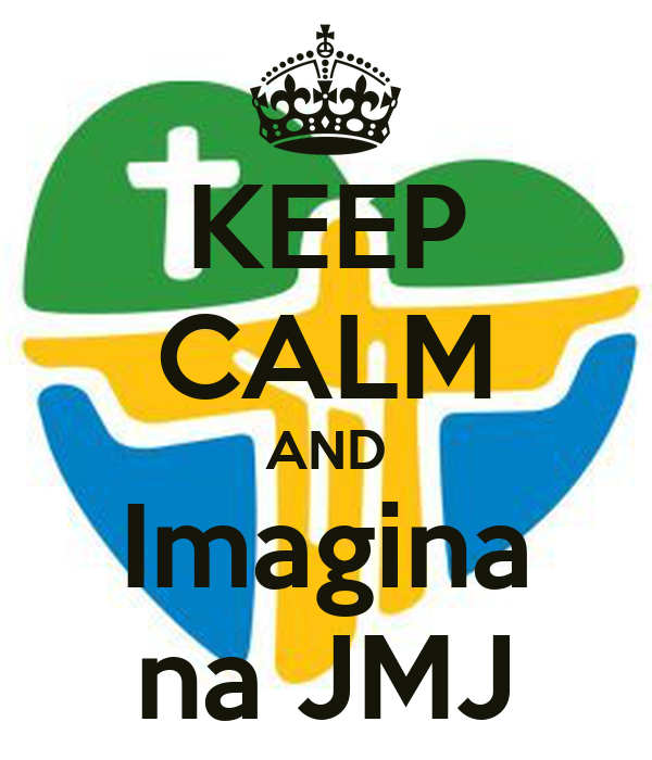 KEEP CALM AND Imagina na JMJ