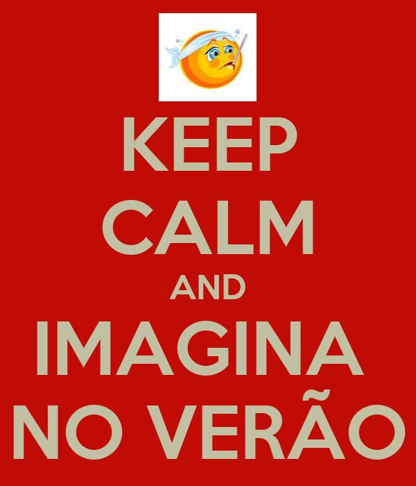 KEEP CALM AND IMAGINA  NO VERÃO