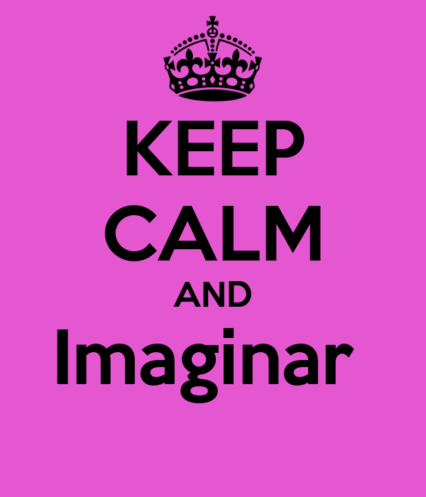 KEEP CALM AND Imaginar
