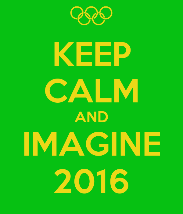 KEEP CALM AND IMAGINE 2016