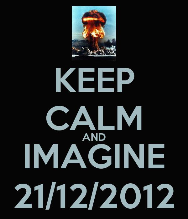 KEEP CALM AND IMAGINE 21/12/2012