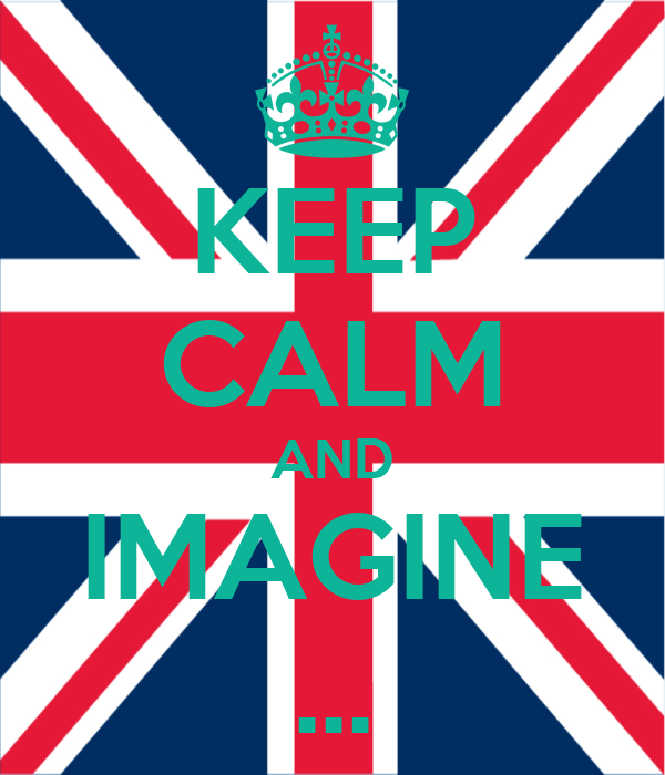 KEEP CALM AND IMAGINE ...