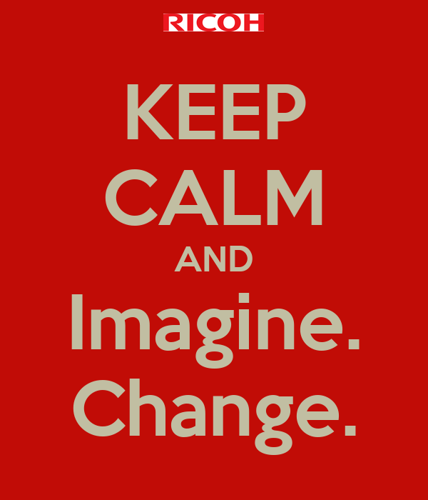 KEEP CALM AND Imagine. Change.
