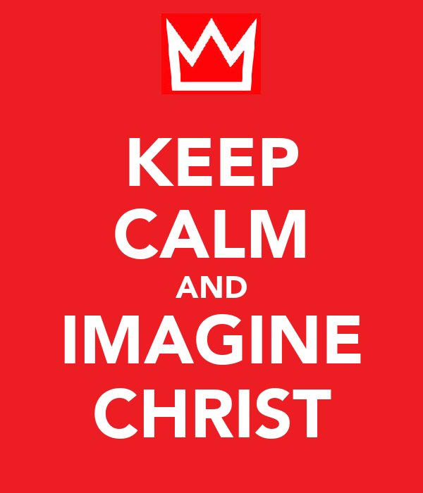 KEEP CALM AND IMAGINE CHRIST