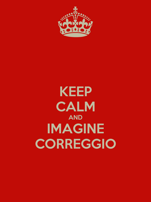 KEEP CALM AND IMAGINE CORREGGIO