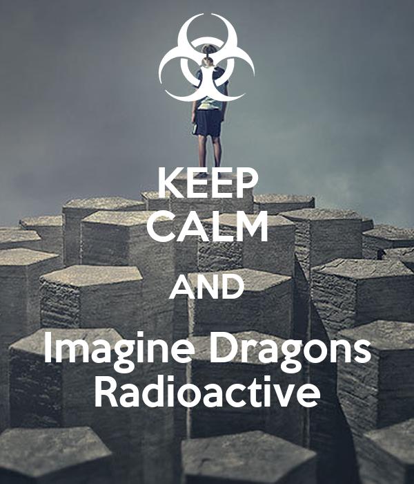 KEEP CALM AND Imagine Dragons Radioactive