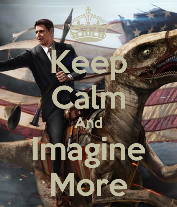 Keep Calm And Imagine More