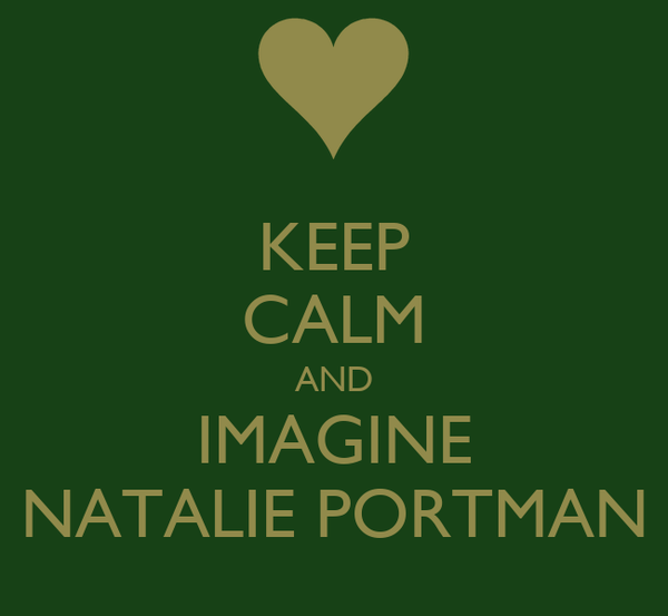 KEEP CALM AND IMAGINE NATALIE PORTMAN