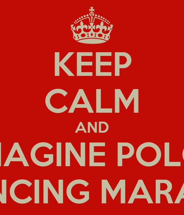 KEEP CALM AND IMAGINE POLO  DANCING MARACA