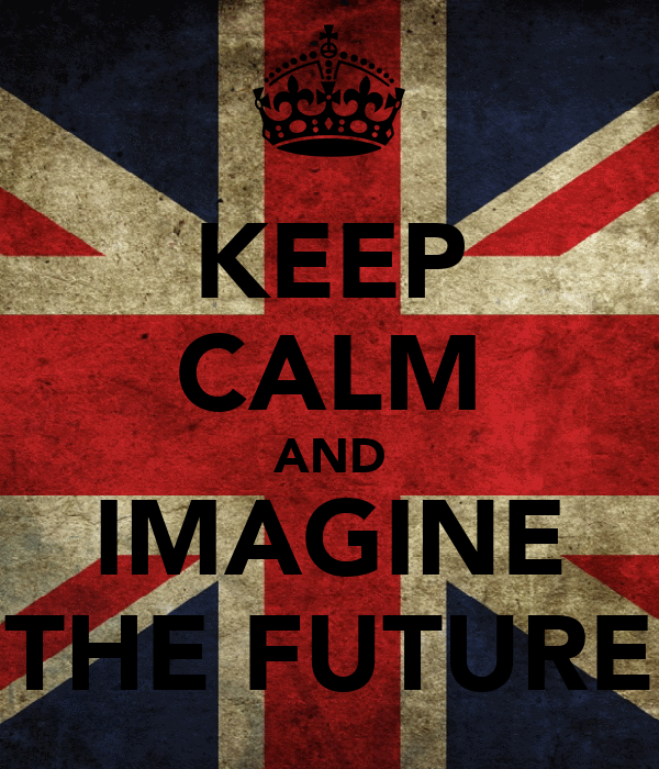KEEP CALM AND IMAGINE THE FUTURE